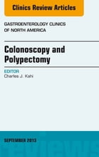 Colonoscopy and Polypectomy, An Issue of Gastroenterology Clinics, E-Book by Charles J. Kahi, MD