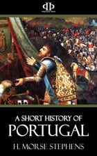 A Short History of Portugal: From the earliest times to the 19th century