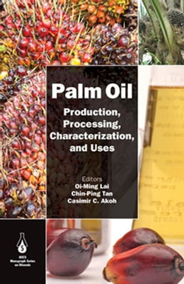 Book Palm Oil: Production, Processing, Characterization, and Uses by Oi-Ming Lai