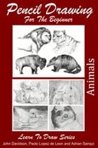Pencil Drawing For the Beginner: Animals by John Davidson