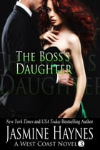 The Boss's Daughter: A West Coast Novel, Book 3 by Jasmine Haynes