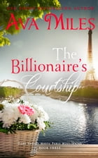 The Billionaire's Courtship (Dare Valley Meets Paris, Volume 3) by Ava Miles