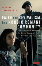 Faith and Revivalism in a Nordic Romani Community: Pentecostalism Amongst the Kaale Roma of Sweden and Finland by David Thurfjell