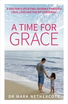 A Time for Grace by Dr. Mark Nethercote