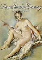 Francois Boucher: Drawings 143 Colour Plates by Maria Peitcheva
