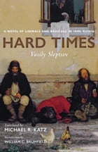 Hard Times: A Novel of Liberals and Radicals in 1860s Russia by Vasily Sleptsov