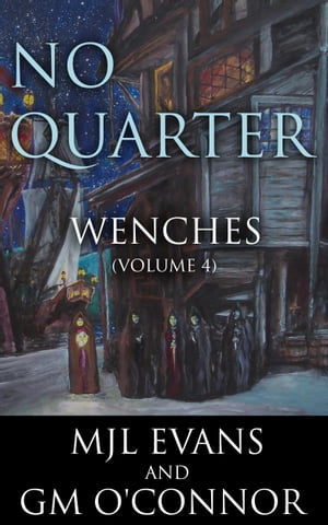 No Quarter: Wenches - Volume 4: No Quarter: Wenches, #4 by MJL Evans