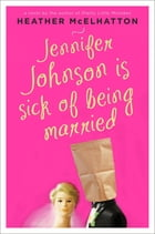 Jennifer Johnson Is Sick of Being Married: A Novel
