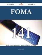 FOMA 141 Success Secrets - 141 Most Asked Questions On FOMA - What You Need To Know