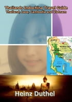 Thailands Indochina Travel Guide: Thailand, Laos, Cambodia and Vietnam by Heinz Duthel