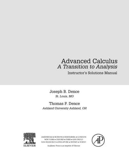 Book Advanced Calculus: A Transition to Analysis, Instructor Solutions Manual (e-only) by Dence, Joseph B.