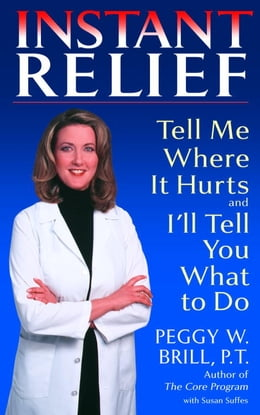 Book Instant Relief: Tell Me Where It Hurts and I'll Tell You What to Do by Peggy Brill