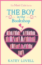The Boy in the Bookshop: A Short Story (The Meet Cute) by Katey Lovell