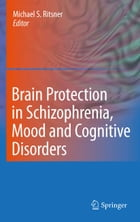 Brain Protection in Schizophrenia, Mood and Cognitive Disorders by Michael S. Ritsner