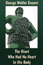 The Giant Who Had No Heart In His Body by George Webbe Dasent