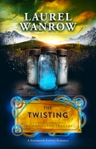 The Twisting, Volume Two of the Luminated Threads by Laurel Wanrow