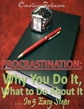 Procrastination: Why You Do It, What to Do About It… In 5 Easy Steps a9e110b0-17fd-4297-829b-b6e355778775