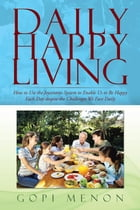 Daily Happy Living: How to Use the Joycentrix System to Enable Us to Be Happy Each Day Despite the Challenges We Face Da by Gopi Menon