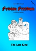 Frisian Freedom - Act I Revisited: The Last King by Gerd B. Freimuth