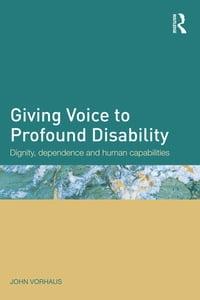 Giving Voice to Profound Disability: Dignity, dependence and human capabilities