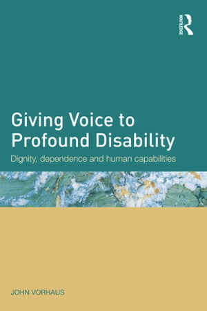 Giving Voice to Profound Disability Dignity,  dependence and human capabilities