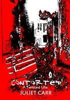 Contorted: A Twisted Life by Juliet Carr