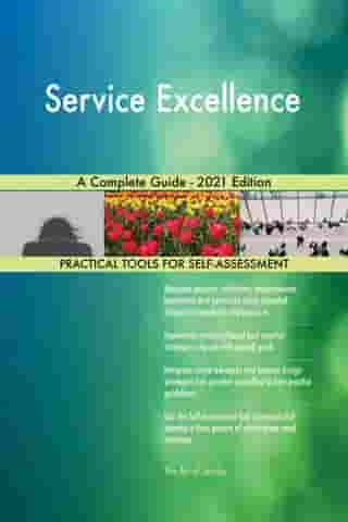 Service Excellence A Complete Guide - 2021 Edition by Gerardus Blokdyk
