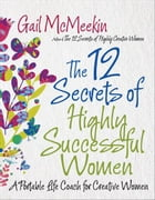 The 12 Secrets of Highly Successful Women: A Portable Life Coach for Creative Women by Gail McMeekin