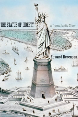 Book The Statue of Liberty: A Transatlantic Story by Mr. Edward Berenson