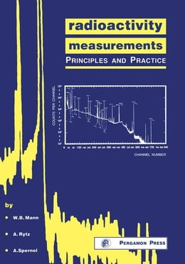 Book Radioactivity Measurements: Principles and Practice by Mann, W. B.