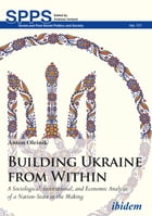 Building Ukraine from Within: A Sociological, Institutional, and Economic Analysis of a Nation-State in the Making