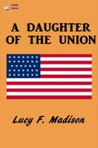 A Daughter of the Union by Lucy Foster Madison