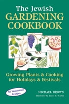 The Jewish Gardening Cookbook: Growing Plants & Cooking for Holidays & Festivals