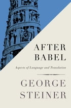 After Babel: Aspects of Language and Translation by George Steiner