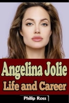 Angelina Jolie – Life and Career by Philip Ross