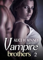 Vampire Brothers 2 by Alice H. Kinney