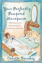Your Perfectly Pampered Menopause: Health, Beauty, and Lifestyle Advice for the Best Years of Your Life by Colette Bouchez