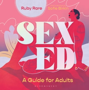 Sex Ed: A Guide for Adults by Ruby Rare