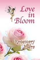 Love in Bloom by Rosemary Indra