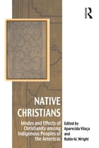 Native Christians: Modes and Effects of Christianity among Indigenous Peoples of the Americas