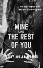Mine Like the Rest of You by Teresa Noelle Roberts