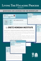 Living the Halachic Process (Volume II): Questions & Answers for the Modern Jew by Eretz Hemdah Institute