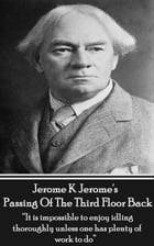 """Passing Of The Third Floor Back: """"It is impossible to enjoy idling thoroughly unless one has plenty of work to do"""" by Jerome K Jerome"""