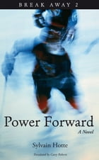 Power Forward: A Novel by Sylvain Hotte