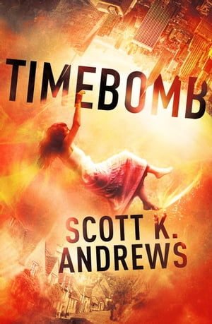 TimeBomb: The TimeBomb Trilogy 1 by Scott K. Andrews