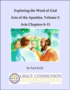 Exploring the Word of God Acts of the Apostles Volume 3: Acts Chapters 8–11 by Paul Kroll