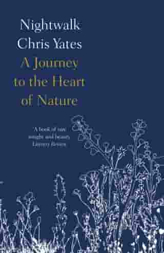 Nightwalk: A journey to the heart of nature by Chris Yates