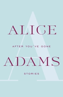 Book After You've Gone: A Novel by Alice Adams
