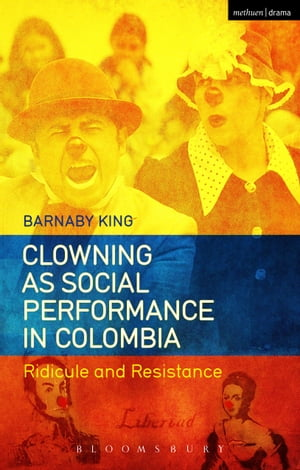Clowning as Social Performance in Colombia Ridicule and Resistance