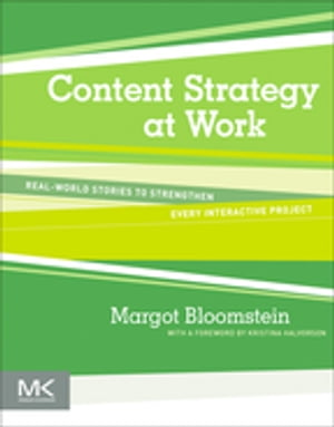 Content Strategy at Work Real-world Stories to Strengthen Every Interactive Project